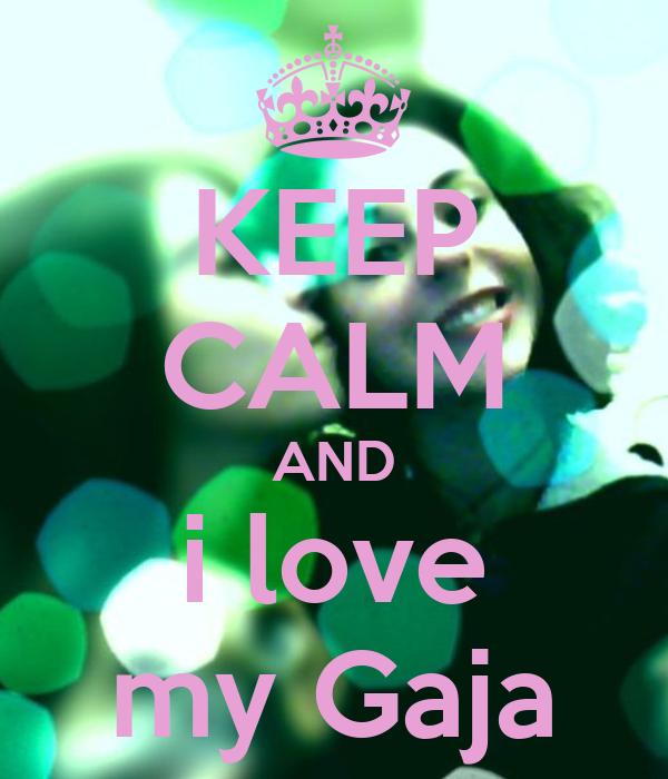 KEEP CALM AND i love my Gaja