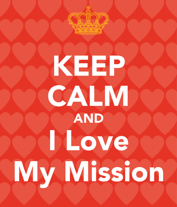 KEEP CALM AND I Love My Mission