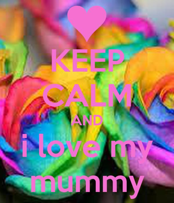 KEEP CALM AND i love my mummy