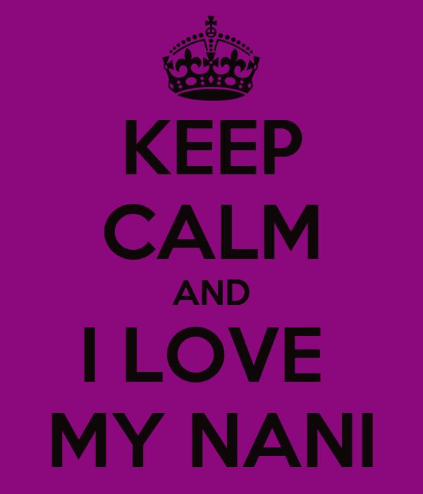 KEEP CALM AND  I LOVE   MY NANI