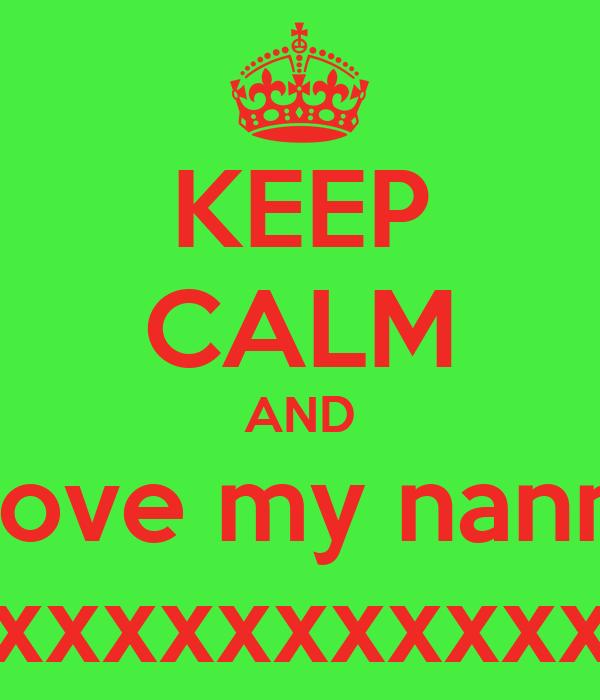 KEEP CALM AND i love my nanna xxxxxxxxxxx
