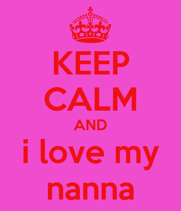 KEEP CALM AND i love my nanna