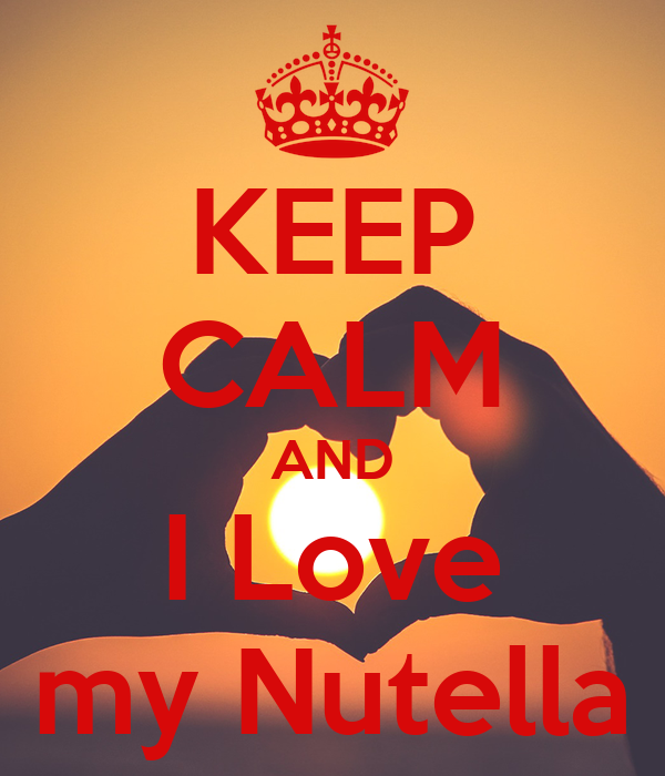 KEEP CALM AND I Love my Nutella