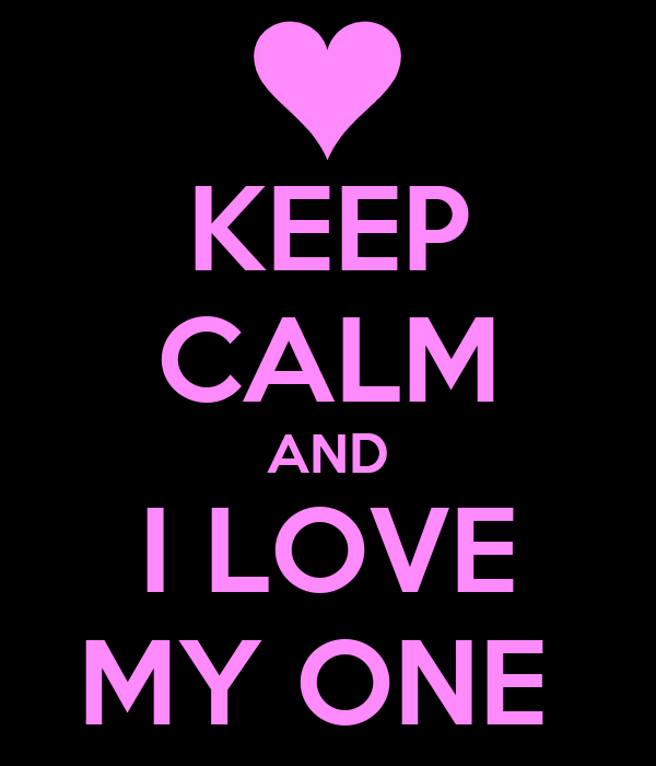 KEEP CALM AND I LOVE MY ONE