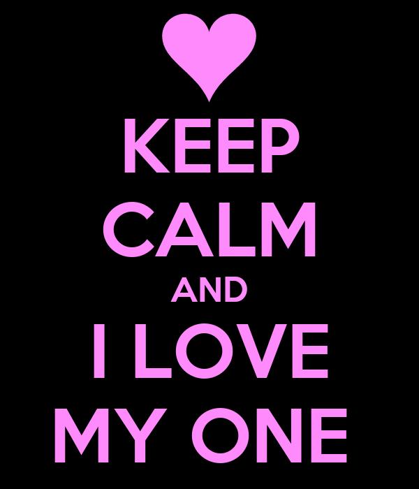 KEEP CALM AND I LOVE MY ONE
