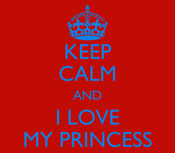 KEEP CALM AND I LOVE MY PRINCESS