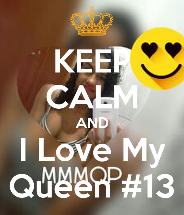 KEEP CALM AND I Love My Queen #13