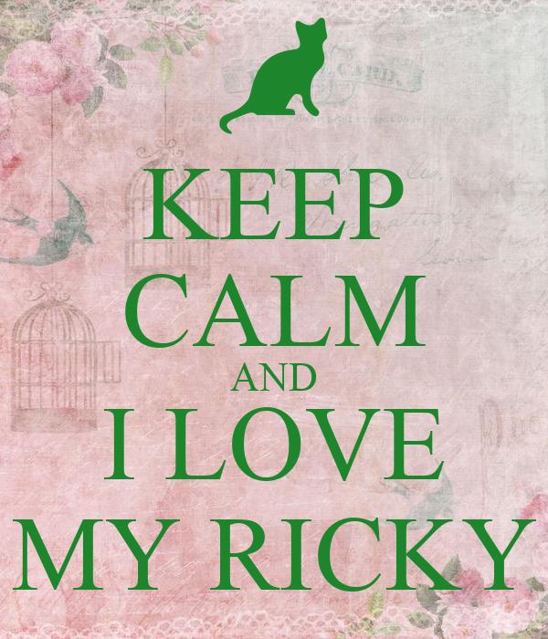 KEEP CALM AND I LOVE MY RICKY