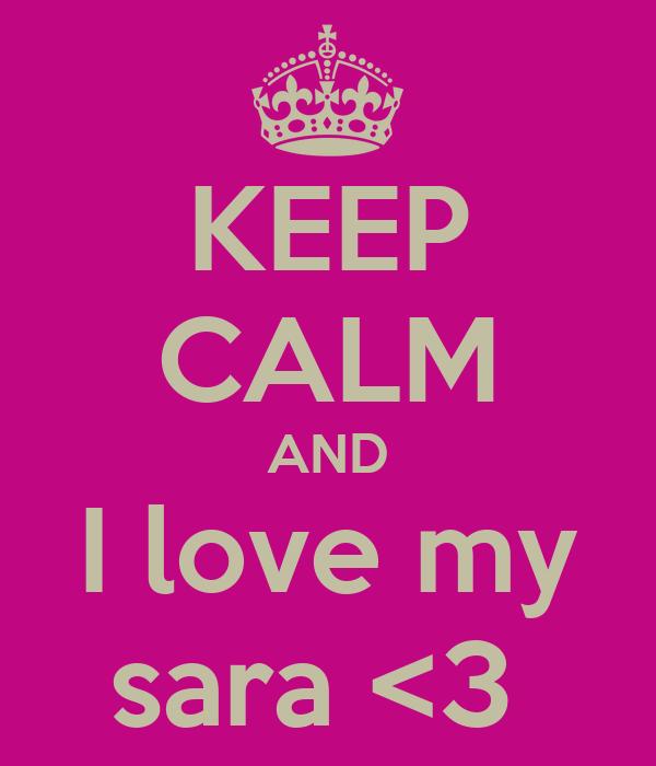 KEEP CALM AND I love my sara <3