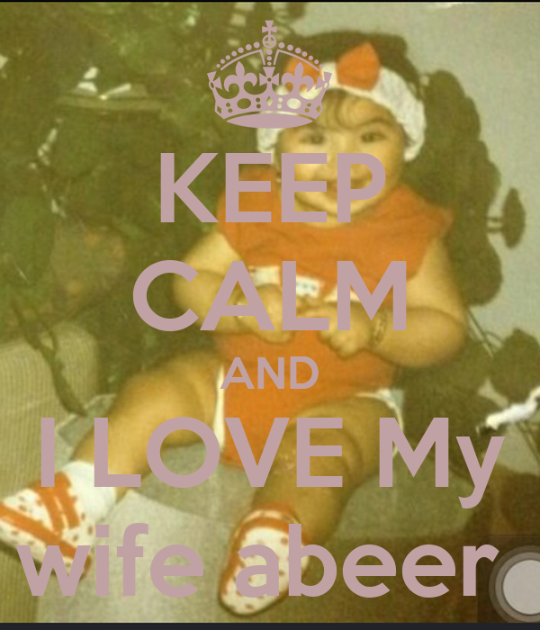 KEEP CALM AND I LOVE My wife abeer