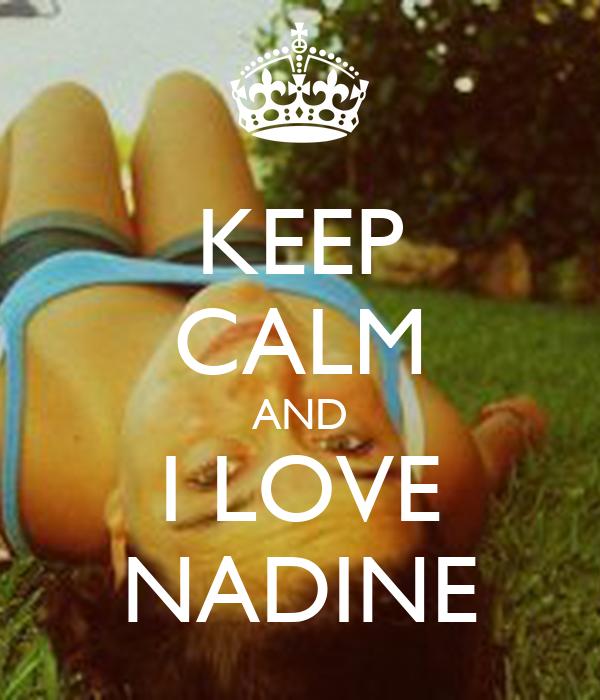 KEEP CALM AND I LOVE NADINE