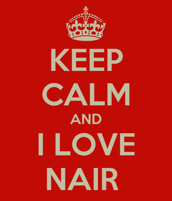 KEEP CALM AND I LOVE NAIR