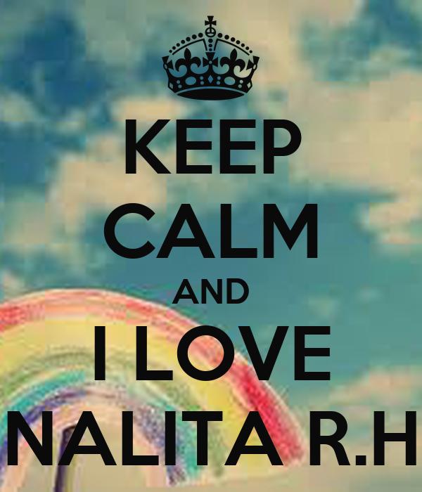KEEP CALM AND I LOVE NALITA R.H