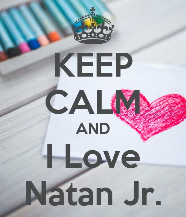 KEEP CALM AND I Love Natan Jr.