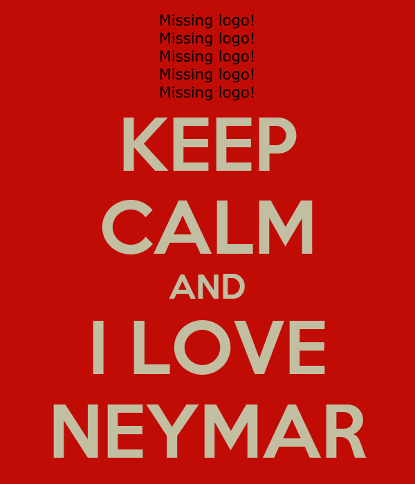 KEEP CALM AND I LOVE NEYMAR