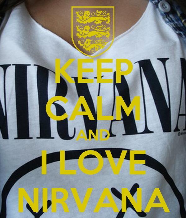 KEEP CALM AND I LOVE NIRVANA