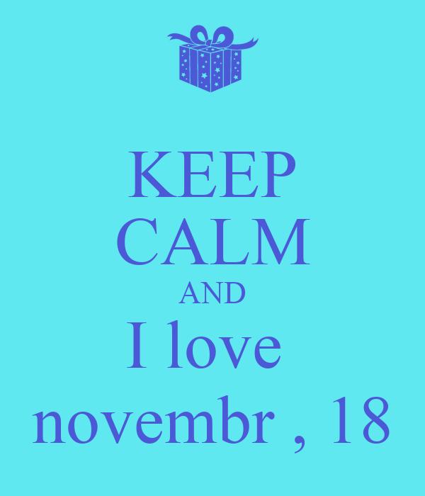 KEEP CALM AND I love  novembr , 18