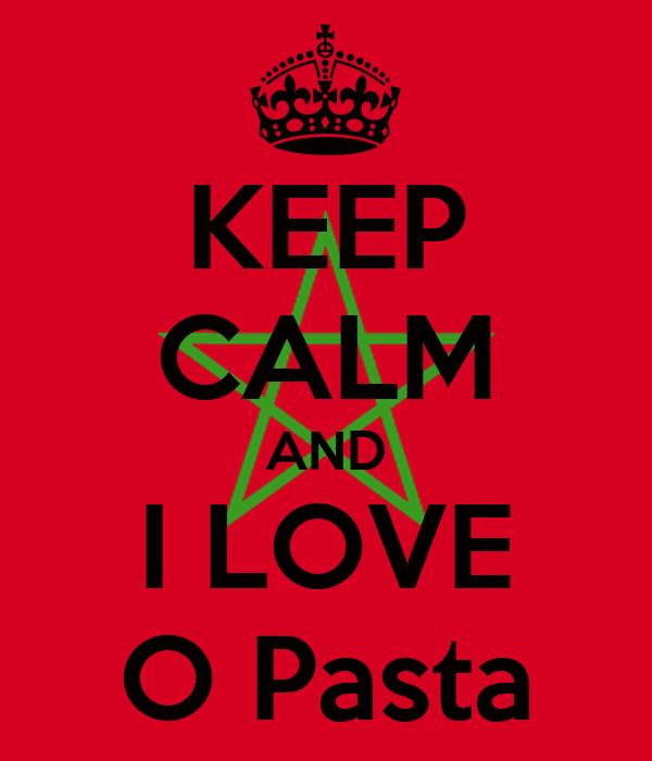KEEP CALM AND I LOVE O Pasta