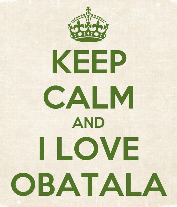 KEEP CALM AND I LOVE OBATALA
