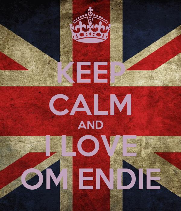 KEEP CALM AND I LOVE OM ENDIE