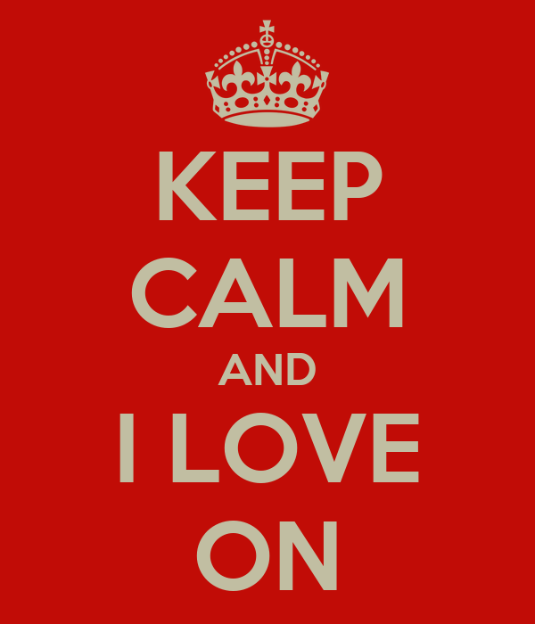 KEEP CALM AND I LOVE ON