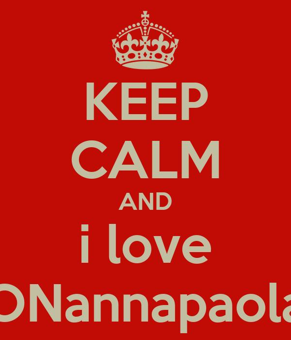 KEEP CALM AND i love ONannapaola
