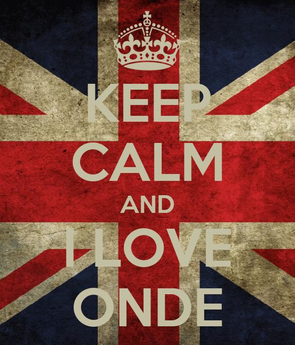 KEEP CALM AND I LOVE ONDE