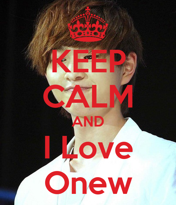 KEEP CALM AND I Love Onew