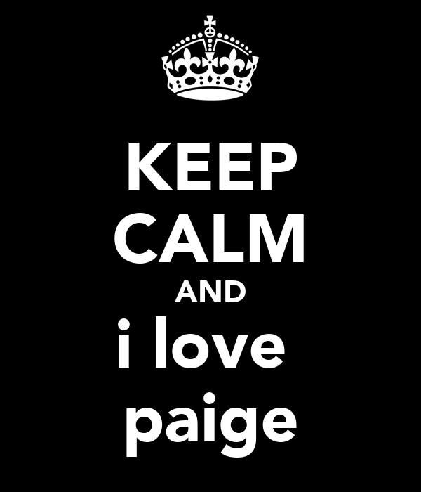 KEEP CALM AND i love  paige