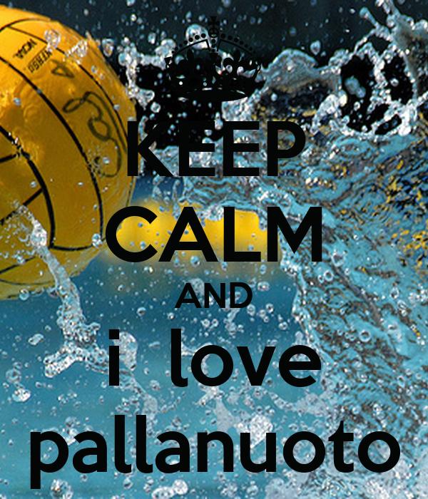 KEEP CALM AND i  love pallanuoto