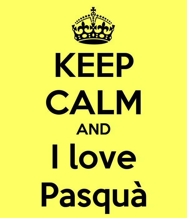 KEEP CALM AND I love Pasquà
