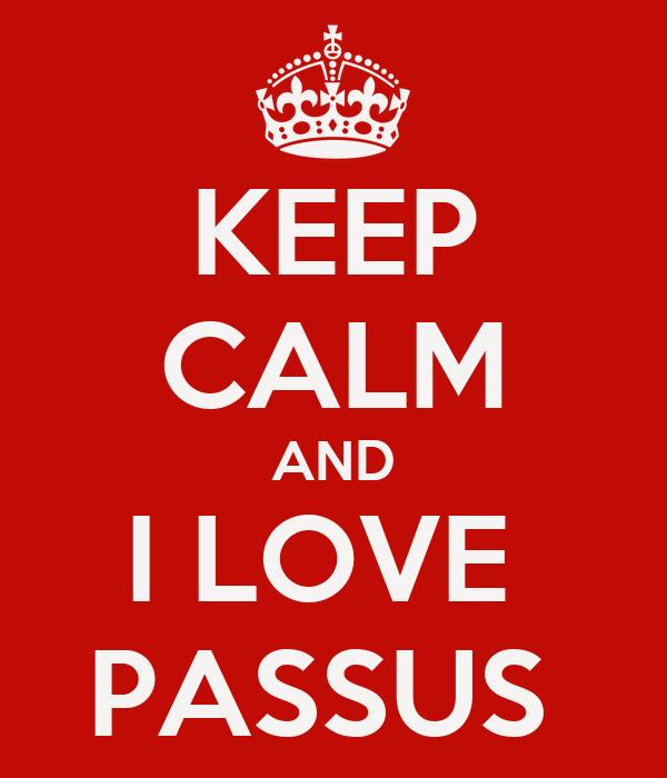KEEP CALM AND I LOVE  PASSUS