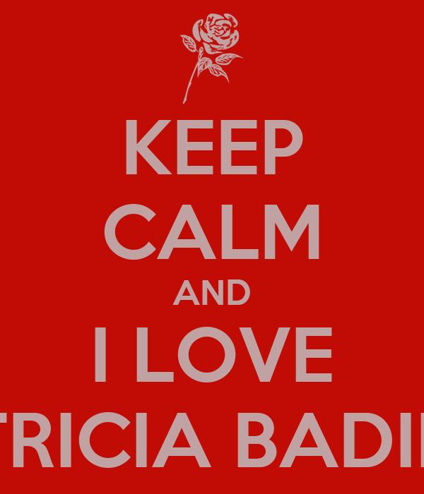 KEEP CALM AND I LOVE PATRICIA BADILLO