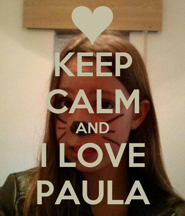 KEEP CALM AND I LOVE PAULA