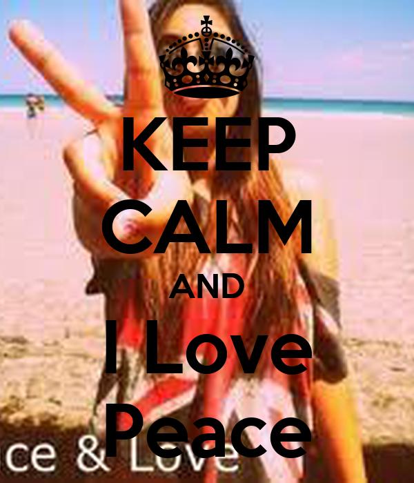 KEEP CALM AND I Love Peace