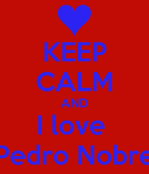 KEEP CALM AND I love  Pedro Nobre
