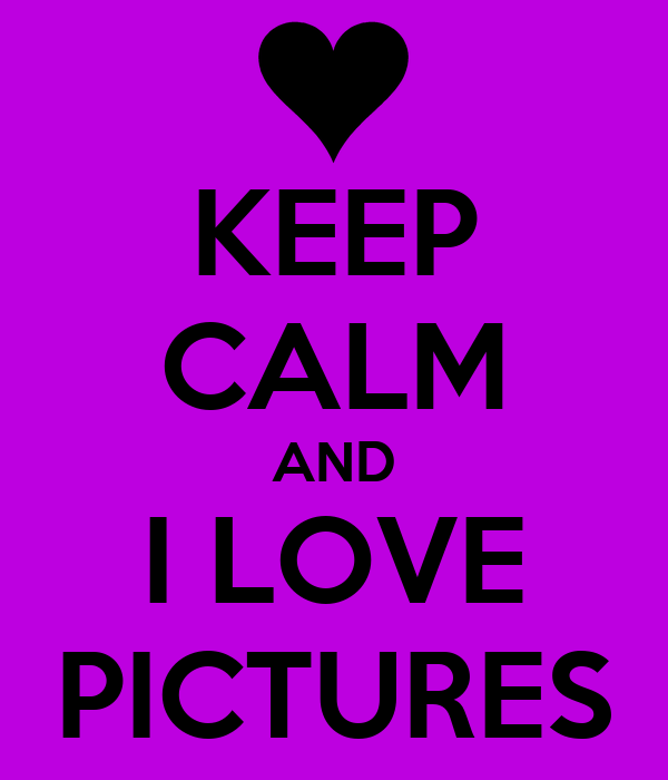KEEP CALM AND I LOVE PICTURES