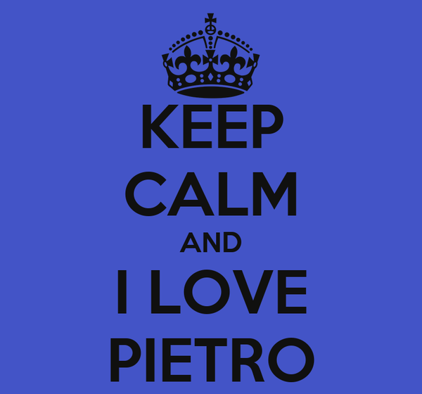 KEEP CALM AND I LOVE PIETRO