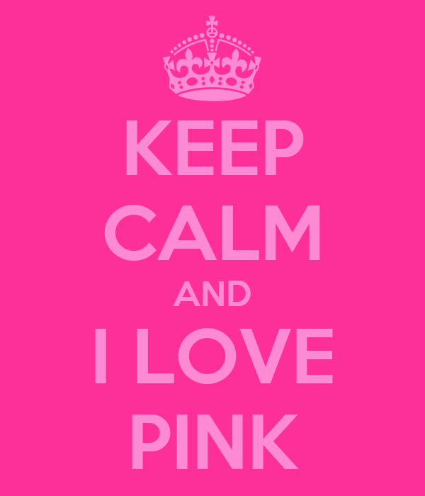 KEEP CALM AND I LOVE PINK