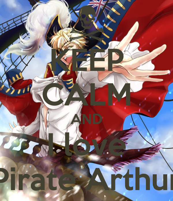 KEEP CALM AND I love Pirate Arthur
