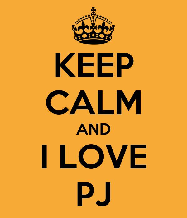 KEEP CALM AND I LOVE PJ