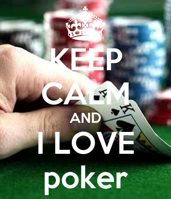 KEEP CALM AND I LOVE poker