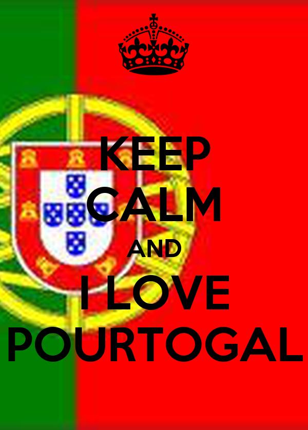 KEEP CALM AND I LOVE POURTOGAL
