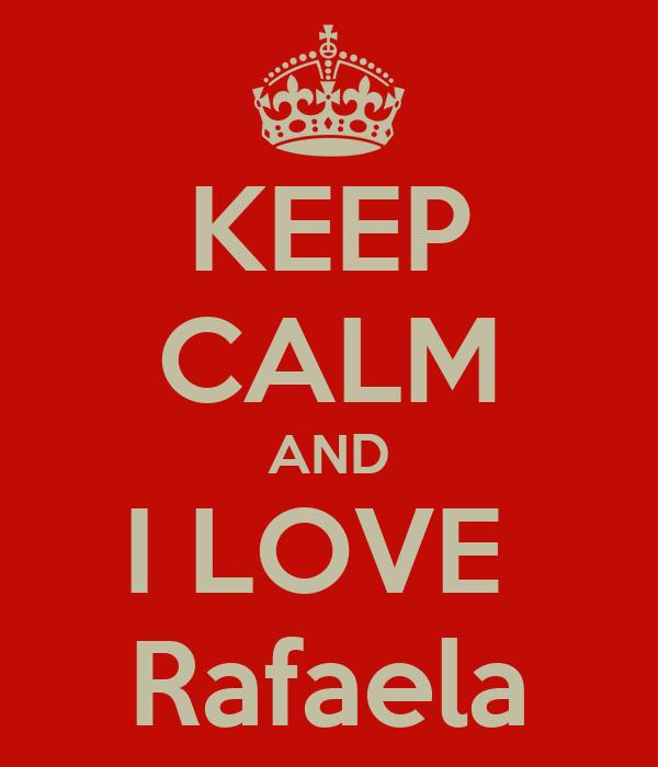 KEEP CALM AND I LOVE  Rafaela