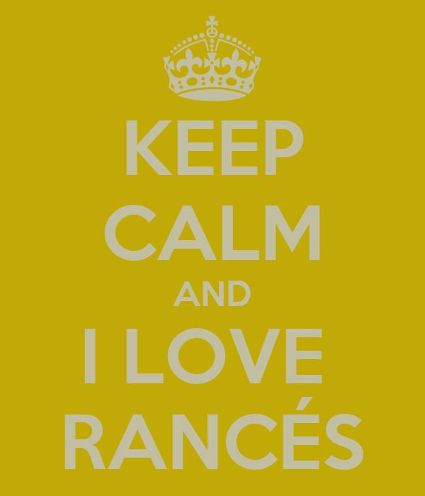 KEEP CALM AND I LOVE  RANCÉS