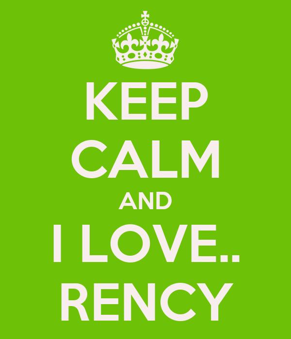 KEEP CALM AND I LOVE.. RENCY