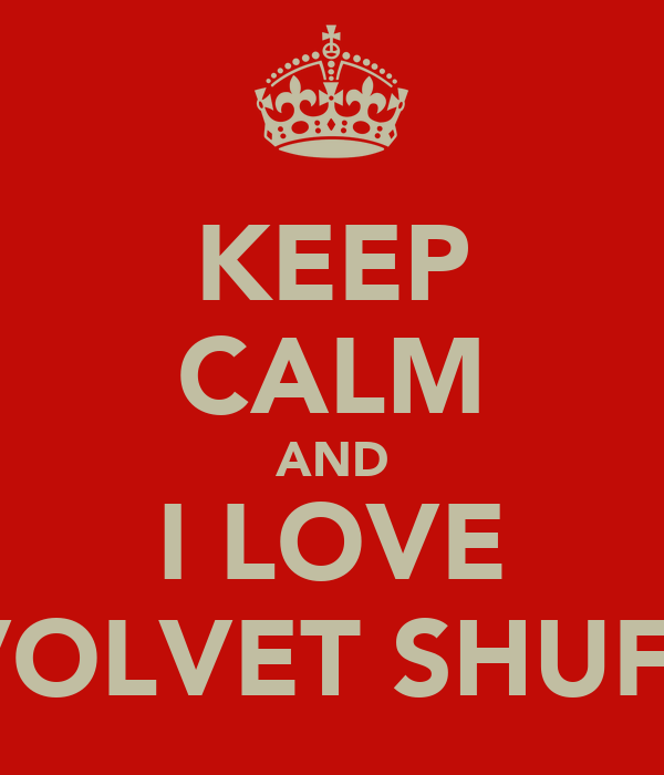KEEP CALM AND I LOVE REVOLVET SHUFFLE