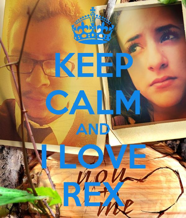 KEEP CALM AND I LOVE REX
