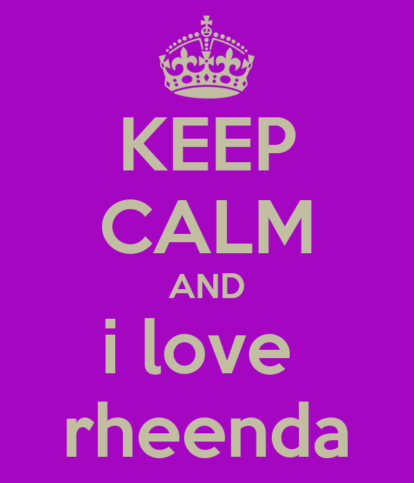 KEEP CALM AND i love  rheenda