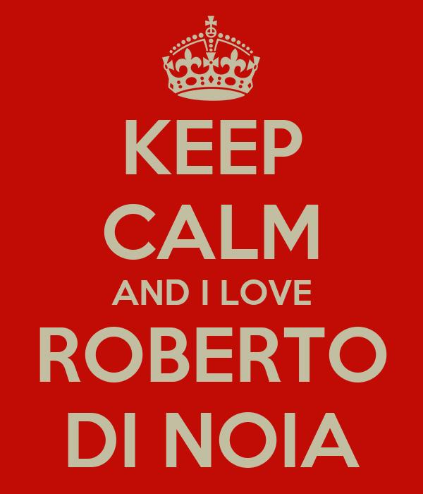KEEP CALM AND I LOVE ROBERTO DI NOIA